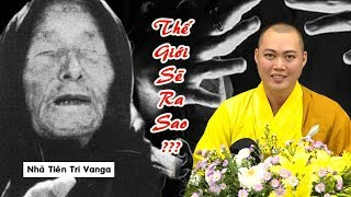 Thầy Tâm Hạnh nói gì về Bà Vanga cùng những lời Tiên Đoán KHỦNG KHIẾP nhất Thế Giới năm 2020 ?