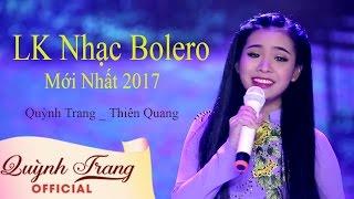 Quỳnh Trang ft Thiên Quang | Liên Khúc Tuyệt Phẩm Trữ Tình Bolero Đặc Sắc Nhất 2017