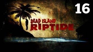 Прохождение Dead Island: Riptide - Часть 16 — Наступление орды / Остановите безумие (Маркус Вилла)