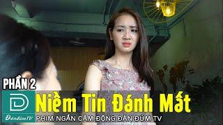 Niềm Tin Đánh Mất - Phần 2   Phim Ngắn Cảm Động  Đàn Đúm TV   Linh Bún   Nhung Gem   Quang Líp