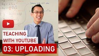 Teaching With YouTube 03: Uploading