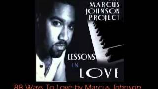 Smooth Jazz Instrumental, Romantic Music - 88 Ways To Love by Marcus Johnson