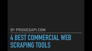 4 Best Commercial Web Scraping Tools For Web Scrapping | Web Scraping Tools Online | Proxies API