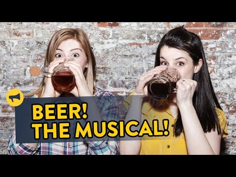 Beer! The Musical! - Musicals In Real Life Episode 6
