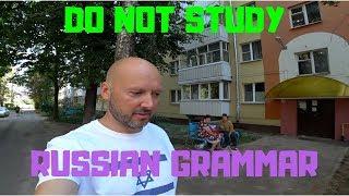Do Not Study Russian Grammar!