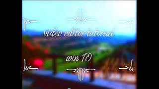 WIN 10 VIDEO EDITOR TUTORIAL || HOW TO USE WINDOWS 10 VIDEO EDITOR