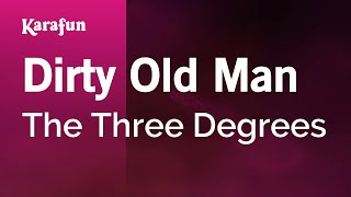 Karaoke Dirty Old Man - The Three Degrees *