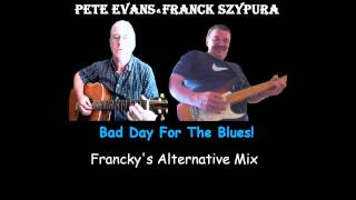 Bad Day For The Blues (Alternative Mix) - Pete Evans & Franck Szypura
