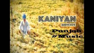 Kaniyan | Shivjot  | New Punjabi Full Songs 2016