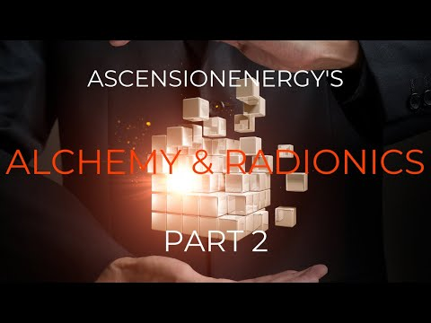 Ascension Energy Alchemy and Radionics (Part  2)