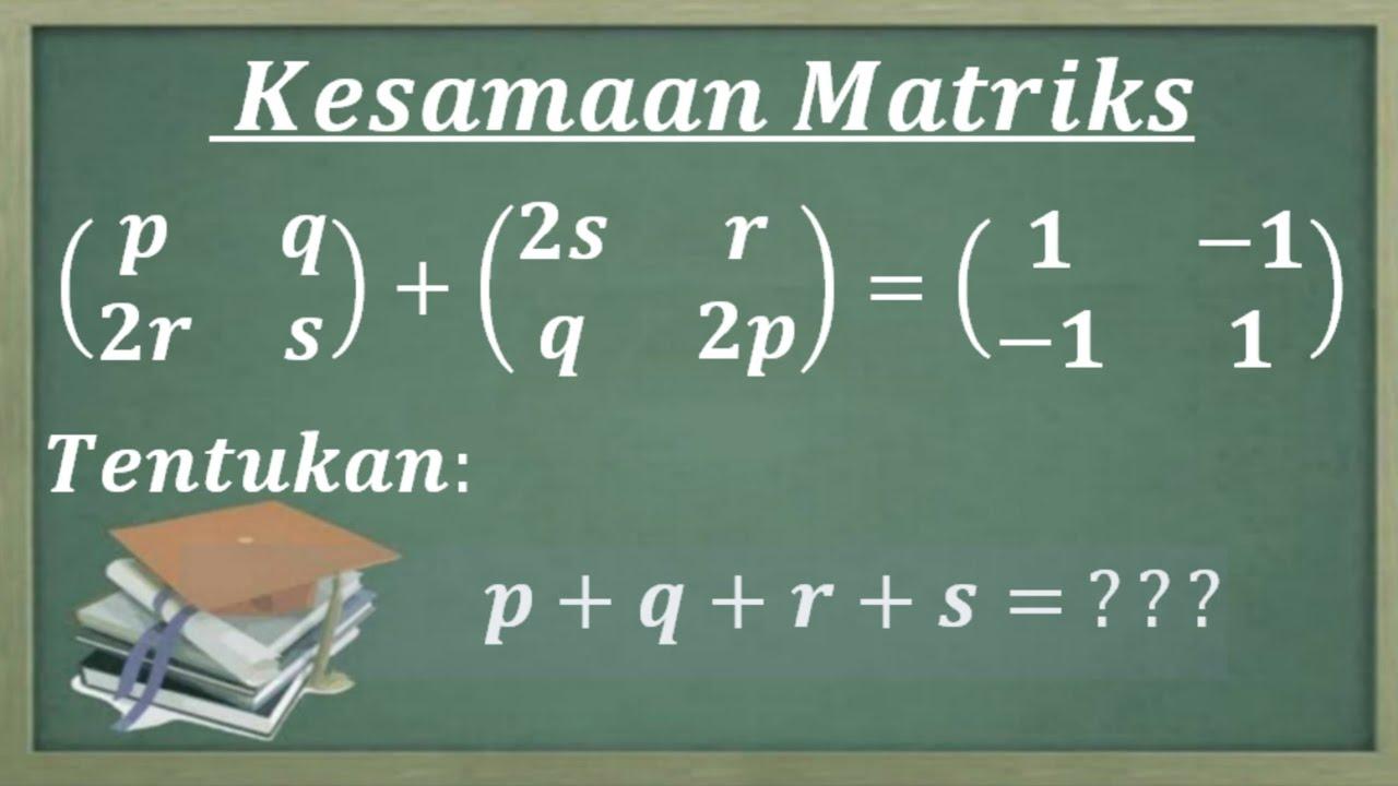 Kesamaan matrik. Menentukan nilai semua variabel yang ada pasa soal kesamaan matriks