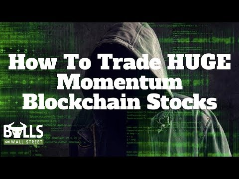 How To Trade HUGE Momentum Blockchain Stocks (No Cryptocurrency Knowledge Needed)