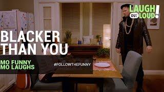 Blacker Than You | Mo Funny Mo Laughs | LOL Network