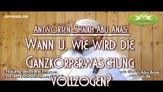 WANN U. WIE WIRD DIE GANZKÖRPERWASCHUNG VOLLZOGEN? Antworten mit Shaikh Abu Anas