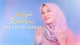 Sayyidah Aisyah Istri Rasulullah - Anisa Rahman (Cover)
