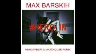 Max Barskih - Hero.In (HungryBeat & MaxxHouse RuMix )