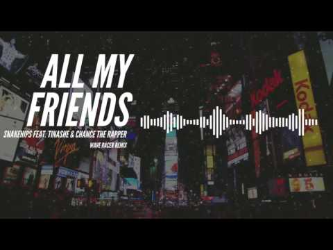 Snakehips - All My Friends feat. Tinashe & Chance The Rapper (Wave Racer Remix)
