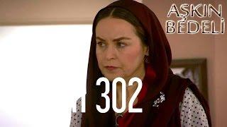 Aşkın Bedeli 302. Bölüm
