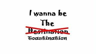 I wanna be the Toastination