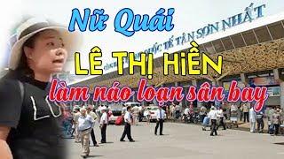 [Nhạc Chế] - Nữ Quái Lê Thị Hiền Làm Náo LoạnSân Bay Tân Sơn Nhất - Buông Nhiều Lời Nhục Mạ