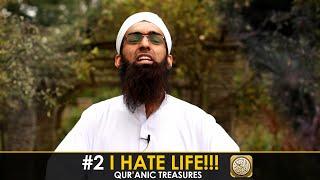 #2 I HATE LIFE- Qur'anic treasures