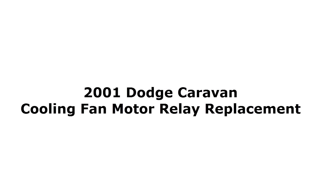 small resolution of 2001 2007 dodge caravan cooling fan motor relay replacement