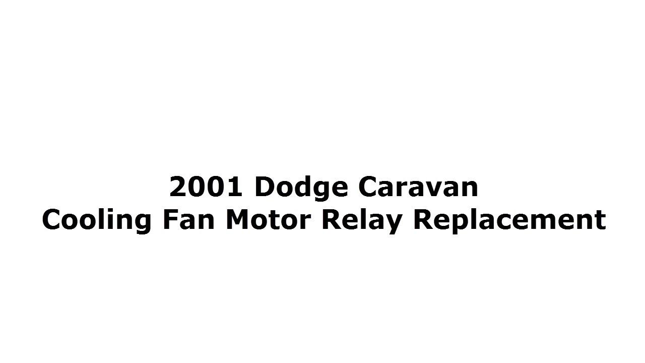 medium resolution of 2001 2007 dodge caravan cooling fan motor relay replacement