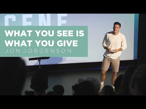 What You See Is What You Give | Jon Jorgenson