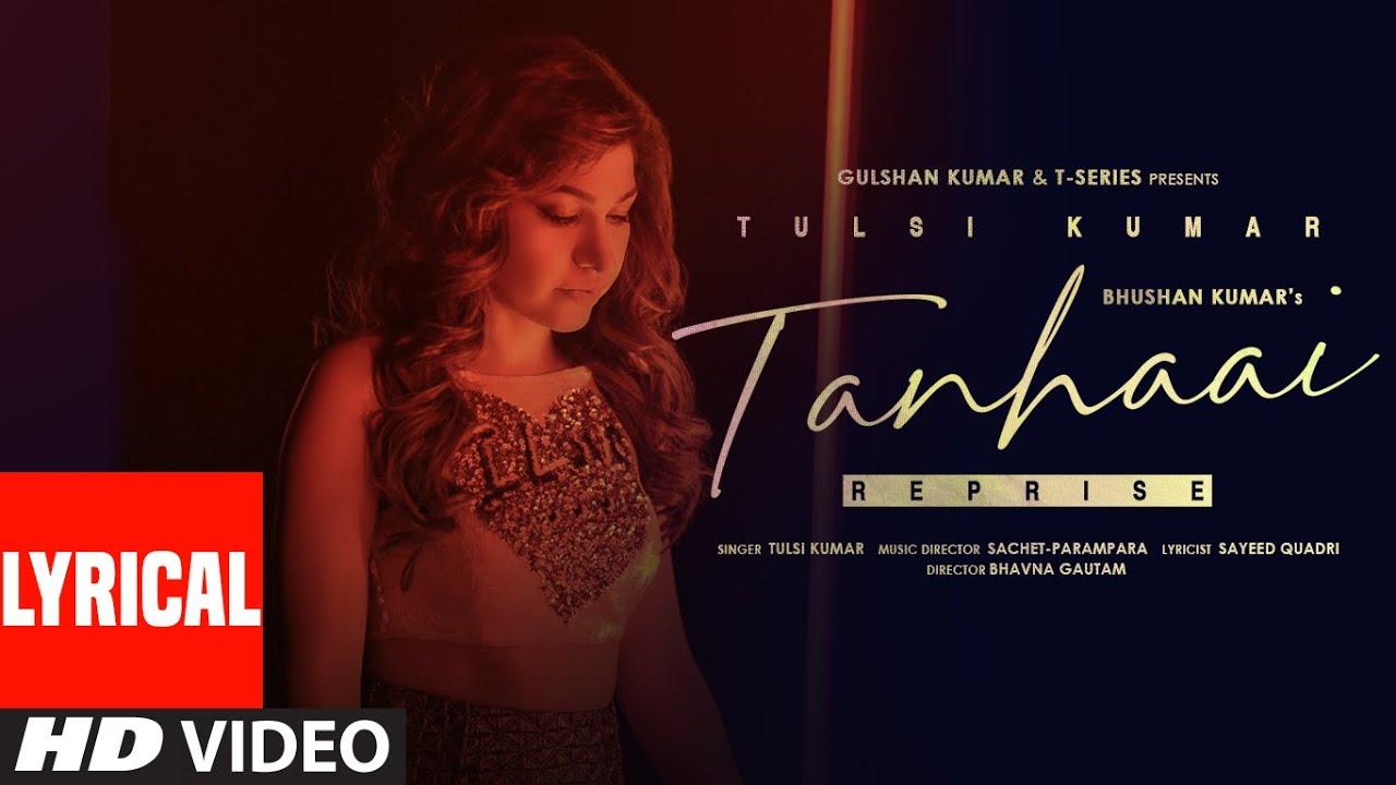Tulsi Kumar: Tanhaai - Reprise (LYRICAL) Sachet-Parampara|Sayeed Quadri| Bhushan Kumar|Romantic Song