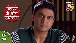 Kuch Toh Log Kahenge - Episode 48 - Ashutosh Confesses To Armaan
