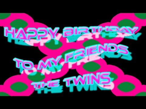 happy birthday to my friends the twins youtube