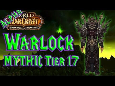 WARLOCK MYTHIC TIER 17 - Warlords of Draenor ALPHA !!
