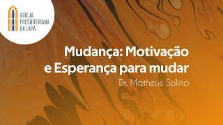 Mudança: Motivação e Esperança para mudar - Dr. Matheus Solino