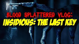 Insidious: The Last Key (2018) - Blood Splattered Vlog (Horror Movie Review)