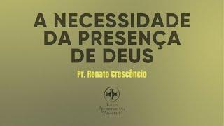 Palavra Viva | A necessidade da presença de Deus | Pr. Renato Crescencio