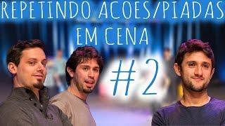 Repetindo Piadas/Ações em Cena #2
