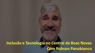 Inclusão e Tecnologia, CENTRAL DE BOAS NOVAS
