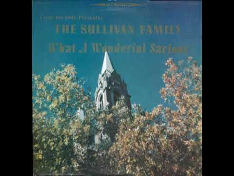 What A Wonderful Savior [1971] - The Sullivan Family