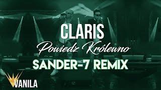 CLARIS - Powiedz Królewno (SANDER-7 REMIX)