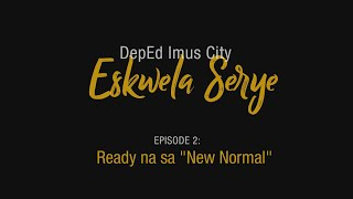 "DepEd Imus City Eskwela Serye Episode 2: Ready na sa ""New Normal"""