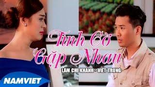 Tình Cờ Gặp Nhau - Lâm Chi Khanh ft Viết Trung [MV HD OFFICIAL]