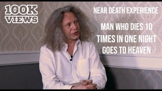 Near Death Experience – Man who dies 10 times in one night – And goes to Heaven.