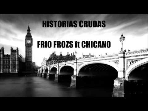 HISTORIAS CRUDAS-(FRIO FROZS ft CHICANO)