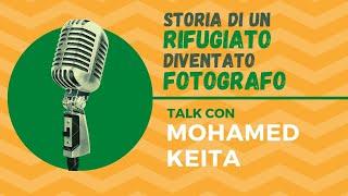 Storia di un RIFUGIATO diventato FOTOGRAFO - Talk con MOHAMED KEITA