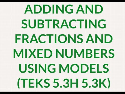 Adding and Subtracting Fractions and Mixed Numbers using Models TEKS 5.3H 5.3K 24 July 2018