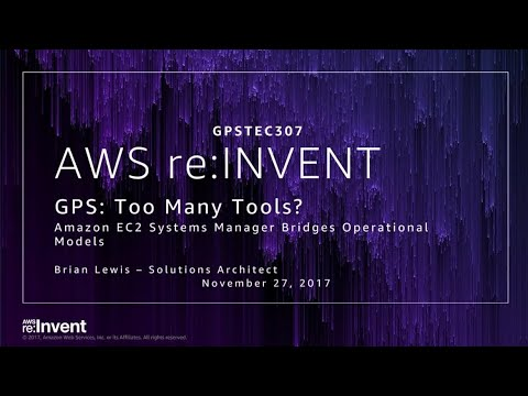 AWS re:Invent 2017: GPS: Too Many Tools? Amazon EC2 Systems Manager Bridges Operatio (GPSTEC307)