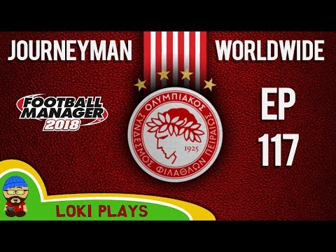 FM18 – Journeyman Worldwide – EP117 – Got a Semi – Olympiacos Greece – Football Manager 2018