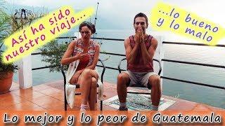 Lo mejor y lo peor de nuestro viaje a Guatemala