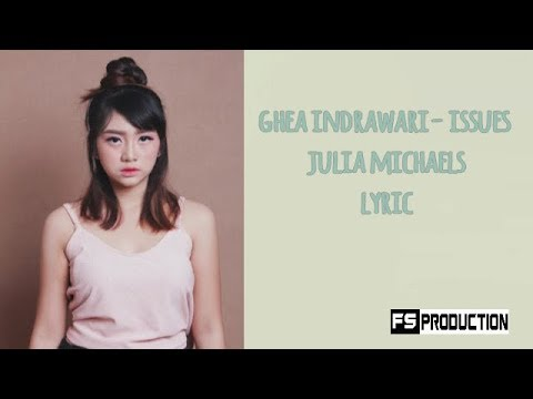GHEA INDRAWARI - ISSUES - JULIA MICHAELS - LYRIC VIDEO