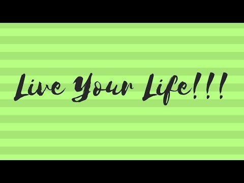 Live Your Life!!!  (Uplifting Quotes)